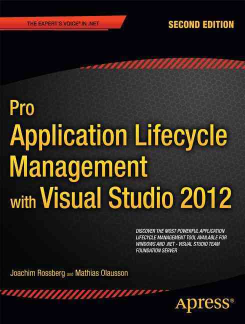 Pro Application Lifecycle Management With Visual Studio By Rossberg, Joachim/ Olausson, Mathias
