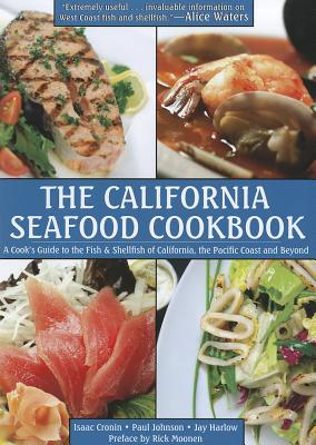 The California Seafood Cookbook By Cronin, Isaac/ Johnson, Paul/ Harlow, Jay/ Moonen, Rick (FRW)