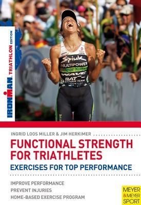 Functional Strength for Triathletes By Loos Miller, Ingrid/ Herkimer, Jim